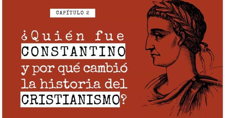 ¿Quién fue Constantino y por qué cambió la historia del cristianismo?