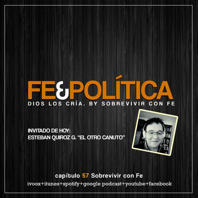 Capítulo 57: Dios los cría… hablaremos de Fe y Política.