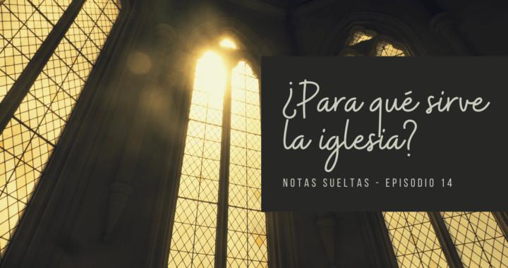 ¿Para qué sirve la iglesia?