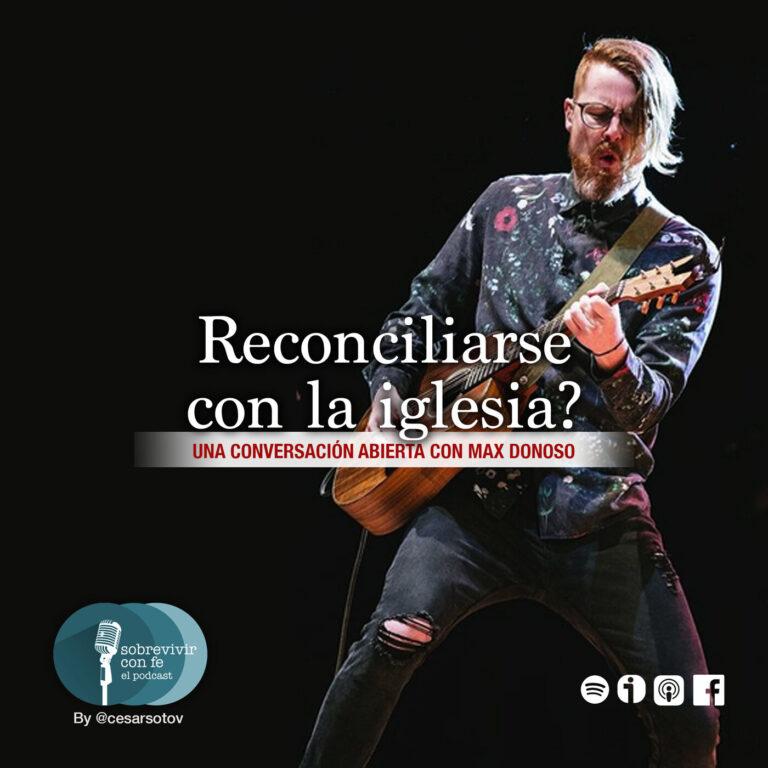 Capítulo 72: Reconciliándome con la iglesia. Feat. Max Donoso